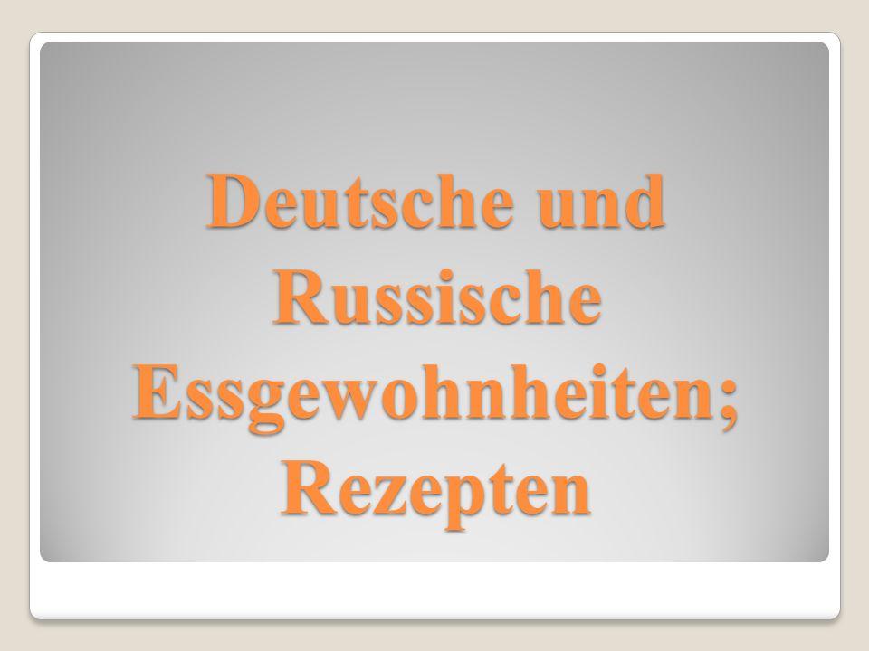 Deutsche und Russische Essgewohnheiten; Rezepten