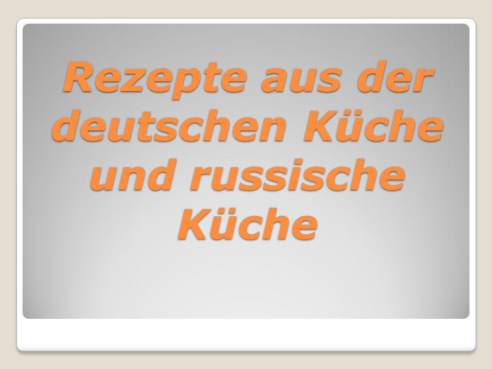 Rezepte aus der deutschen Küche und russische Küche