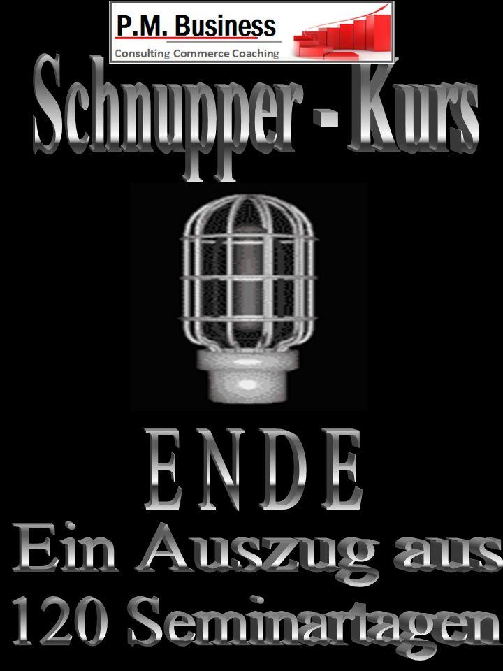 Schnupper - Kurs E N D E Ein Auszug aus 120 Seminartagen