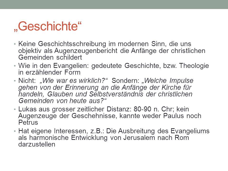 """""""Geschichte Keine Geschichtsschreibung im modernen Sinn, die uns objektiv als Augenzeugenbericht die Anfänge der christlichen Gemeinden schildert."""