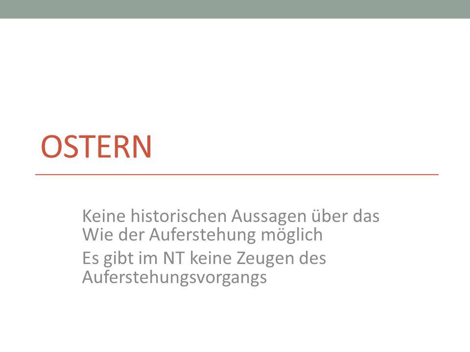 OsternKeine historischen Aussagen über das Wie der Auferstehung möglich.