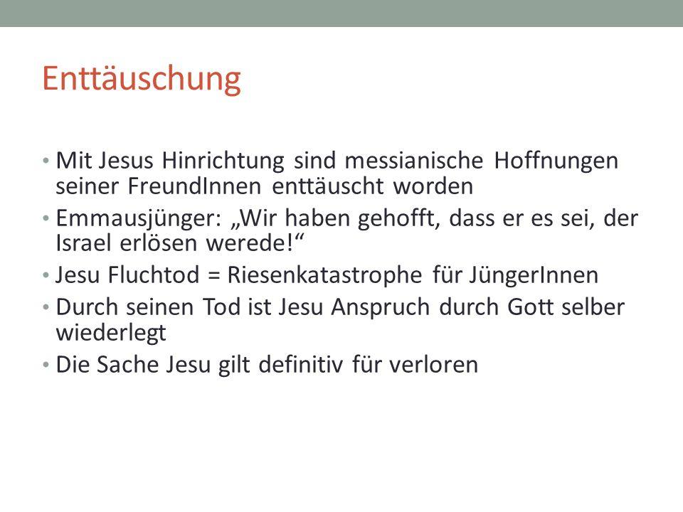 Enttäuschung Mit Jesus Hinrichtung sind messianische Hoffnungen seiner FreundInnen enttäuscht worden.