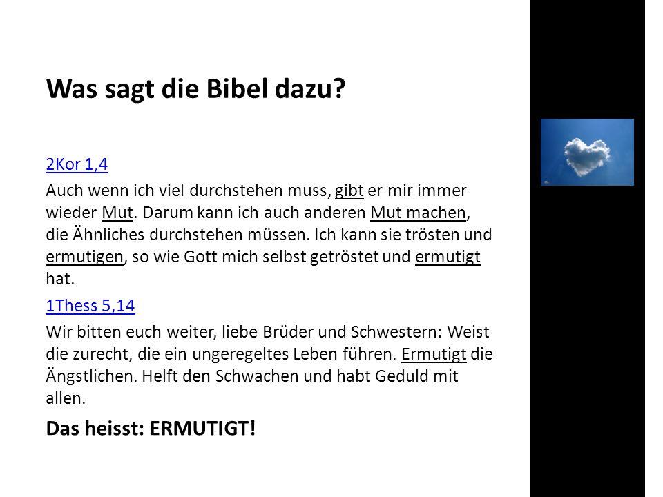 Was sagt die Bibel dazu Das heisst: ERMUTIGT! 2Kor 1,4