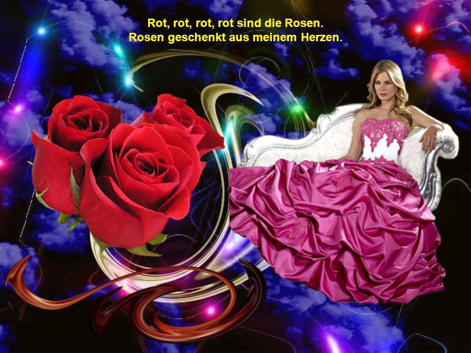 Rot, rot, rot, rot sind die Rosen. Rosen geschenkt aus meinem Herzen.
