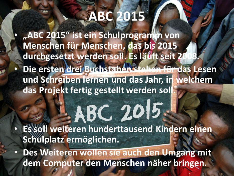"""ABC 2015 """"ABC 2015 ist ein Schulprogramm von Menschen für Menschen, das bis 2015 durchgesetzt werden soll. Es läuft seit 2008."""