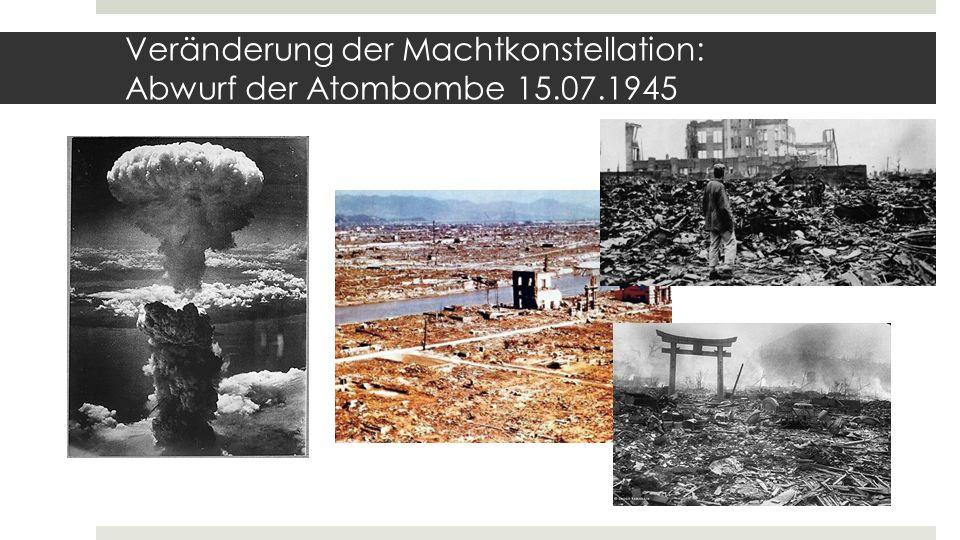 Veränderung der Machtkonstellation: Abwurf der Atombombe 15.07.1945