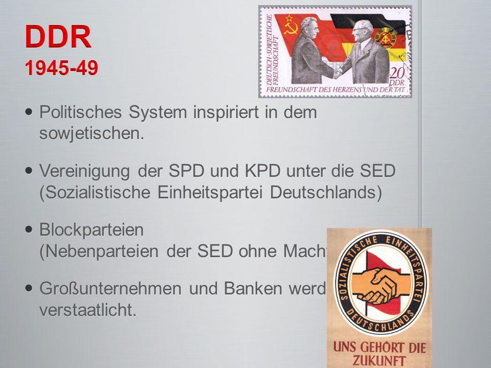 DDR 1945-49 Politisches System inspiriert in dem sowjetischen.