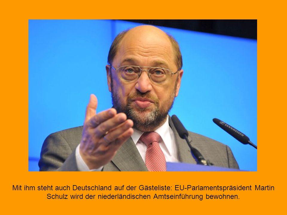 Mit ihm steht auch Deutschland auf der Gästeliste: EU-Parlamentspräsident Martin Schulz wird der niederländischen Amtseinführung bewohnen.