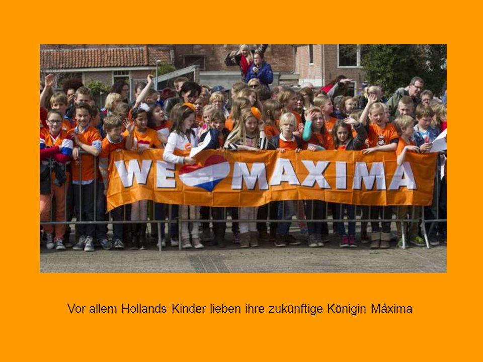 Vor allem Hollands Kinder lieben ihre zukünftige Königin Máxima