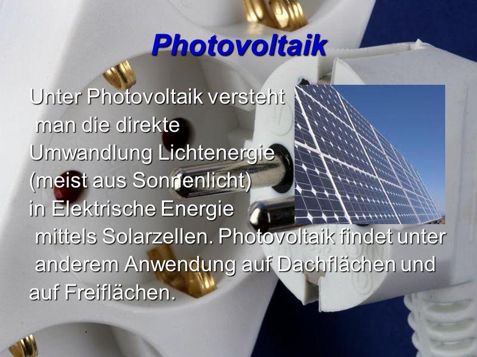 Photovoltaik Unter Photovoltaik versteht man die direkte