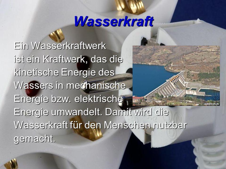 Wasserkraft Ein Wasserkraftwerk ist ein Kraftwerk, das die