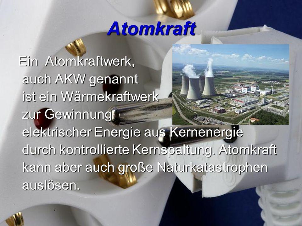 Atomkraft Ein Atomkraftwerk, auch AKW genannt ist ein Wärmekraftwerk