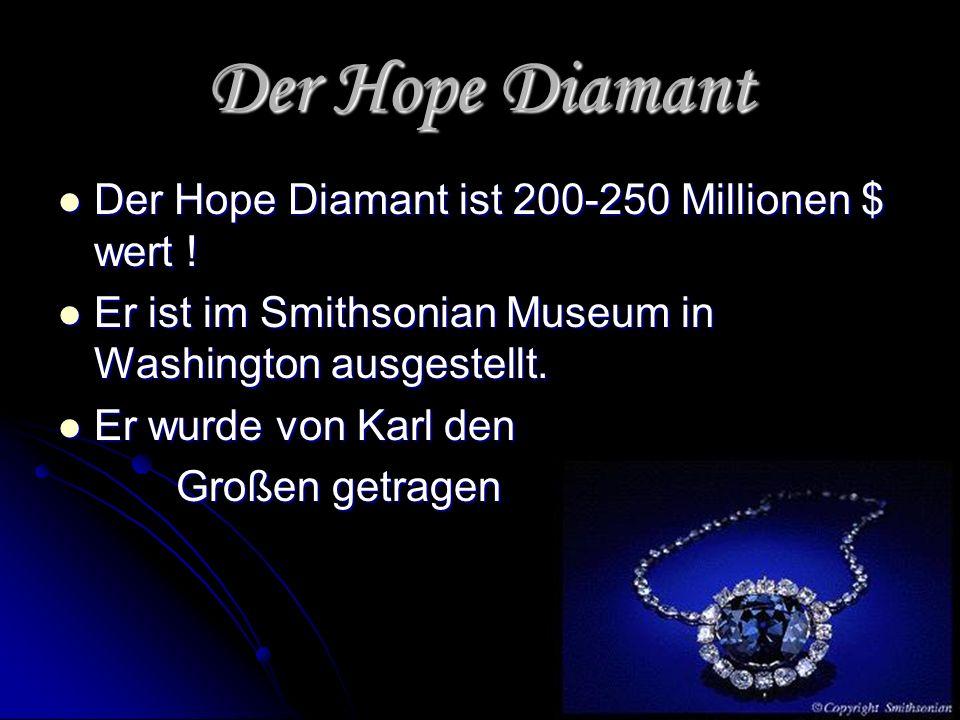 Der Hope Diamant Der Hope Diamant ist 200-250 Millionen $ wert !