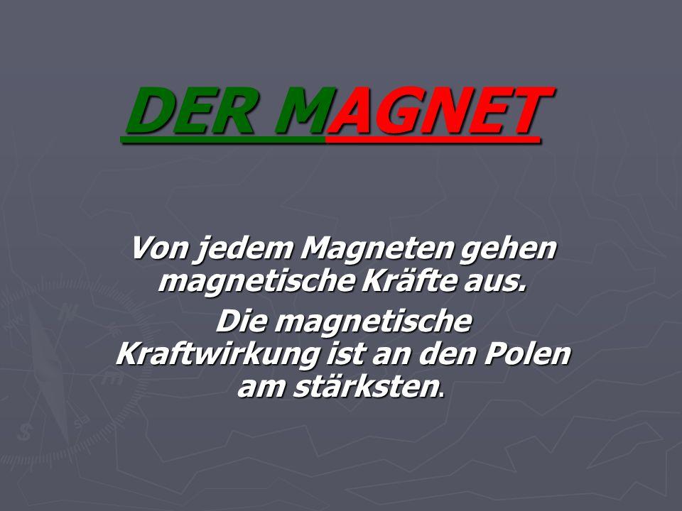 Von jedem Magneten gehen magnetische Kräfte aus.