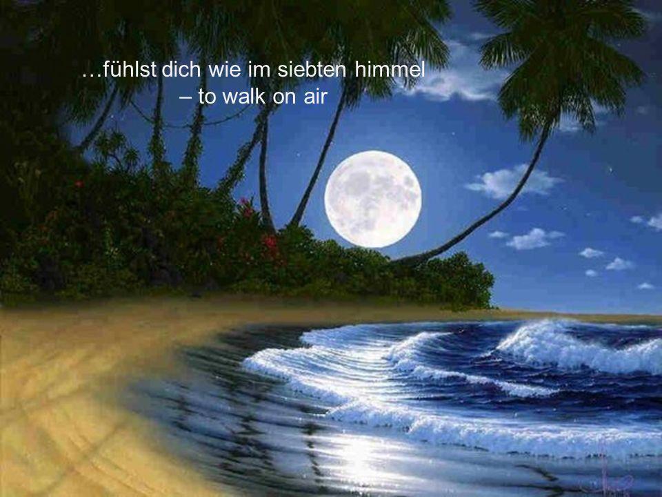 …fühlst dich wie im siebten himmel – to walk on air