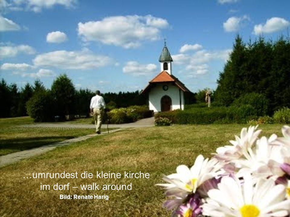 …umrundest die kleine kirche im dorf – walk around