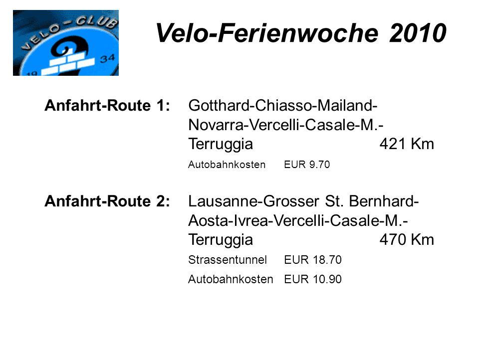 Velo-Ferienwoche 2010 Anfahrt-Route 1: Gotthard-Chiasso-Mailand- Novarra-Vercelli-Casale-M.- Terruggia 421 Km.