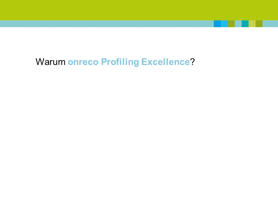 Warum onreco Profiling Excellence
