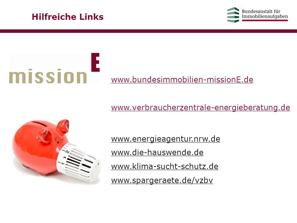 Hilfreiche Links www.bundesimmobilien-missionE.de. www.verbraucherzentrale-energieberatung.de. www.energieagentur.nrw.de.