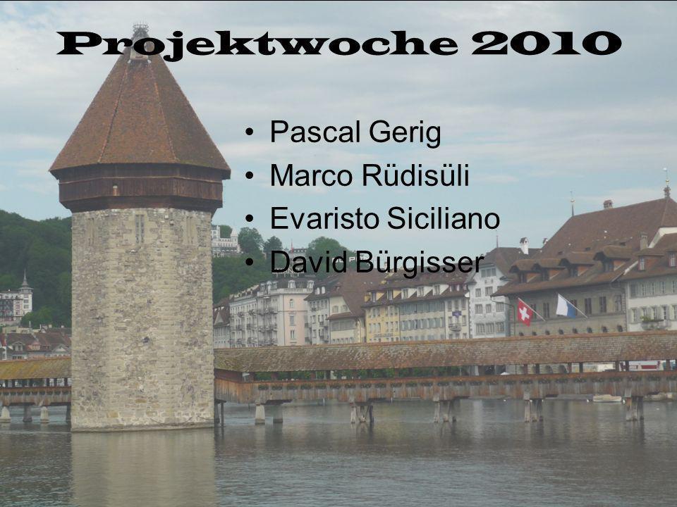 Projektwoche 2010 Pascal Gerig Marco Rüdisüli Evaristo Siciliano