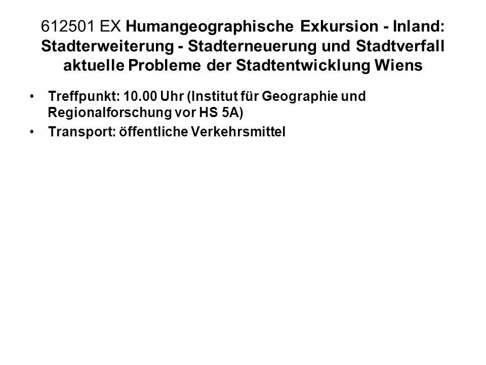 612501 EX Humangeographische Exkursion - Inland: Stadterweiterung - Stadterneuerung und Stadtverfall aktuelle Probleme der Stadtentwicklung Wiens