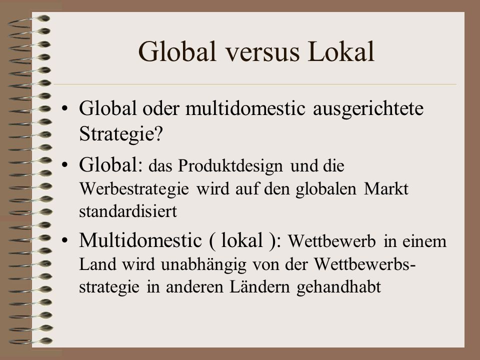 Global versus Lokal Global oder multidomestic ausgerichtete Strategie