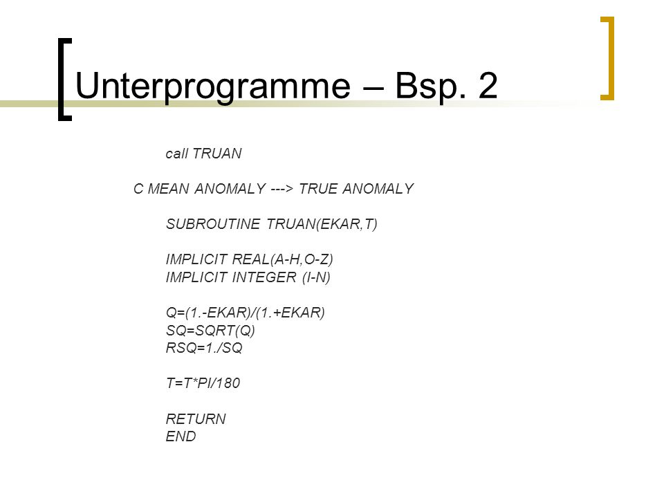 Unterprogramme – Bsp. 2 call TRUAN C MEAN ANOMALY ---> TRUE ANOMALY