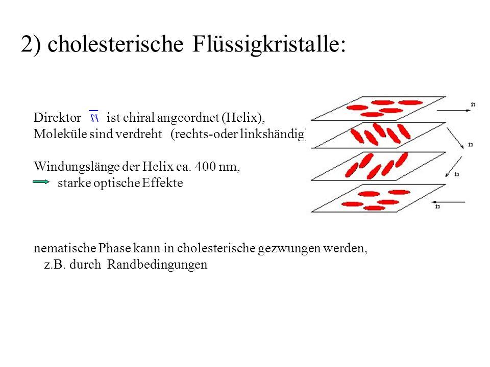 2) cholesterische Flüssigkristalle: