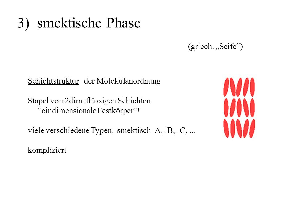 "3) smektische Phase (griech. ""Seife )"