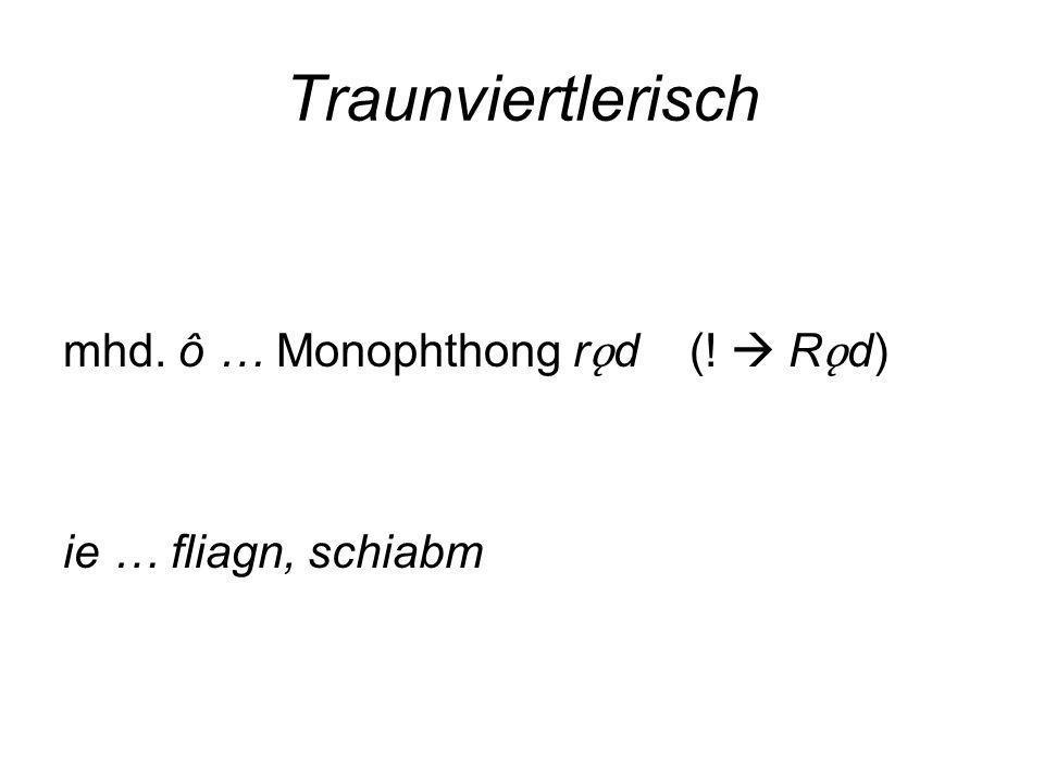 Traunviertlerisch mhd. ô … Monophthong rǫd (!  Rǫd)