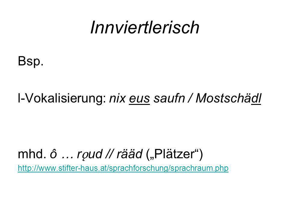 Innviertlerisch Bsp. l-Vokalisierung: nix eus saufn / Mostschädl