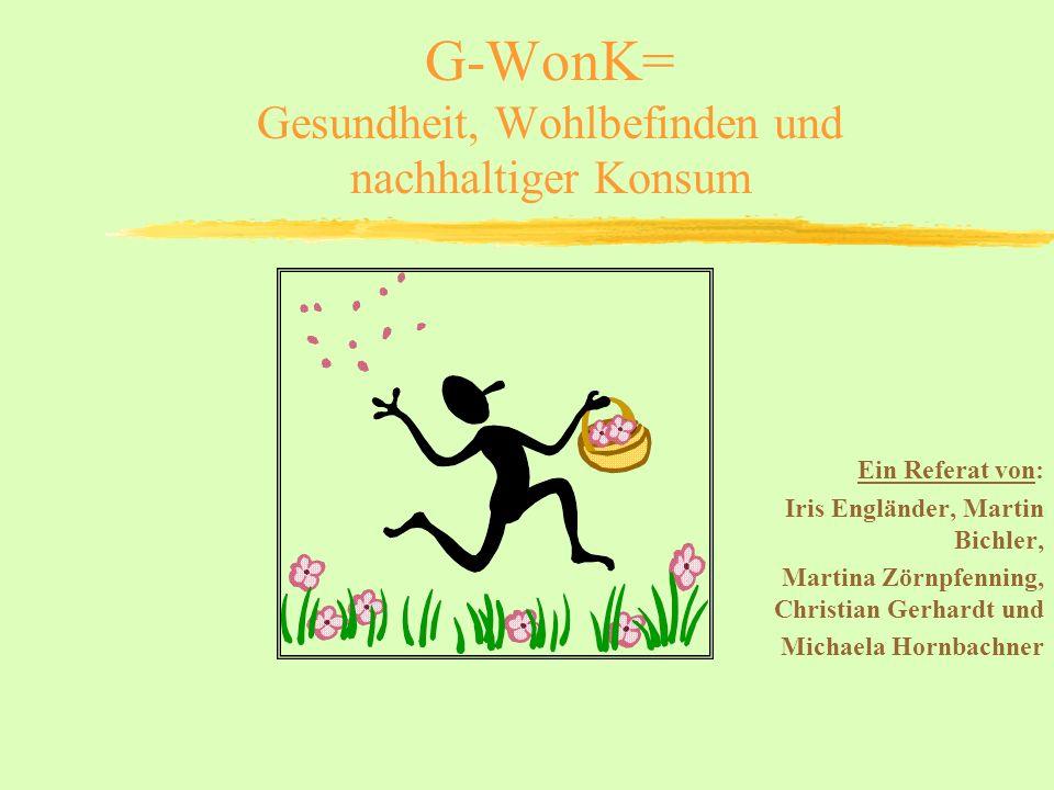 G-WonK= Gesundheit, Wohlbefinden und nachhaltiger Konsum