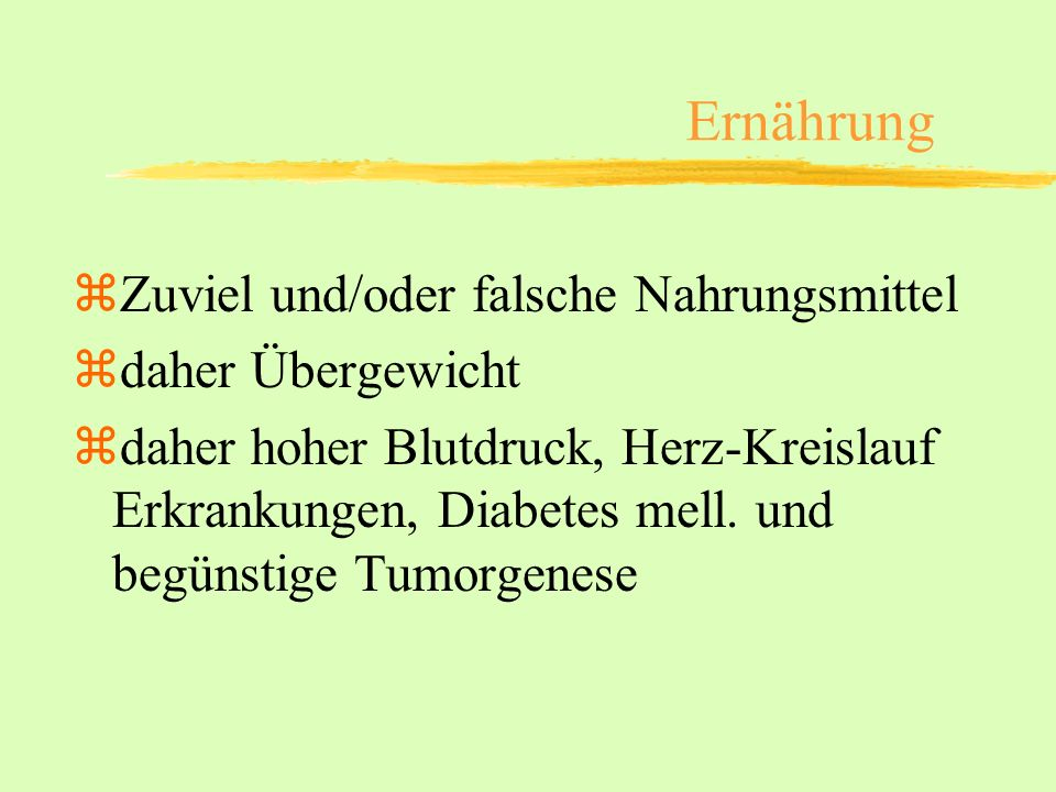 Ernährung Zuviel und/oder falsche Nahrungsmittel daher Übergewicht
