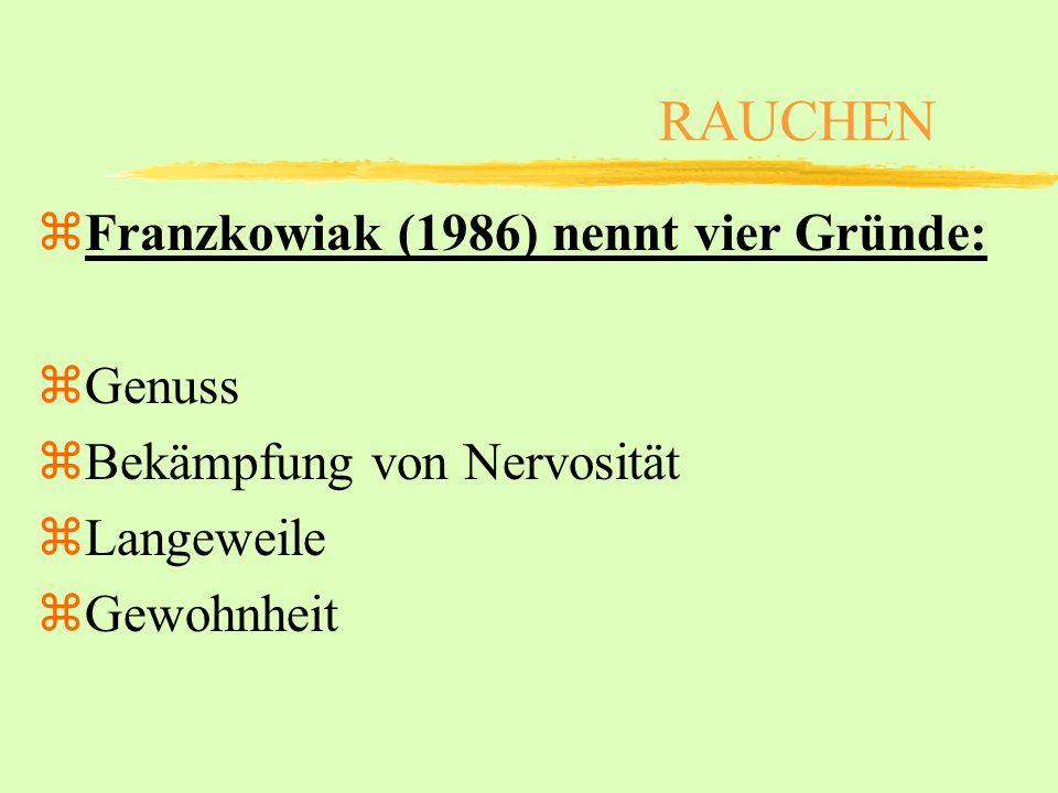 RAUCHEN Franzkowiak (1986) nennt vier Gründe: Genuss