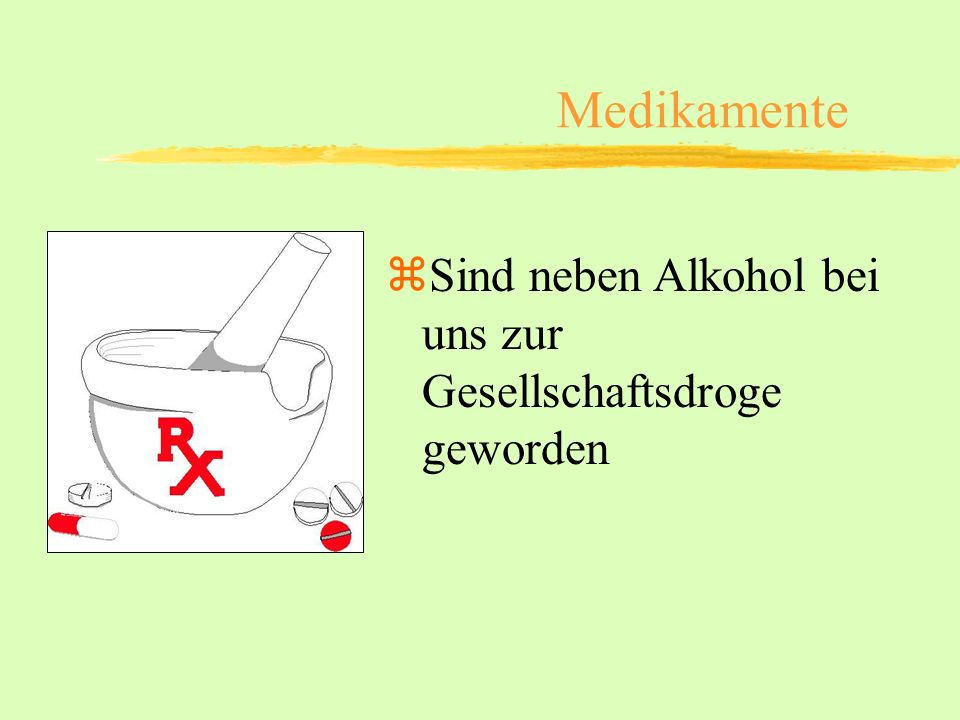 Medikamente Sind neben Alkohol bei uns zur Gesellschaftsdroge geworden