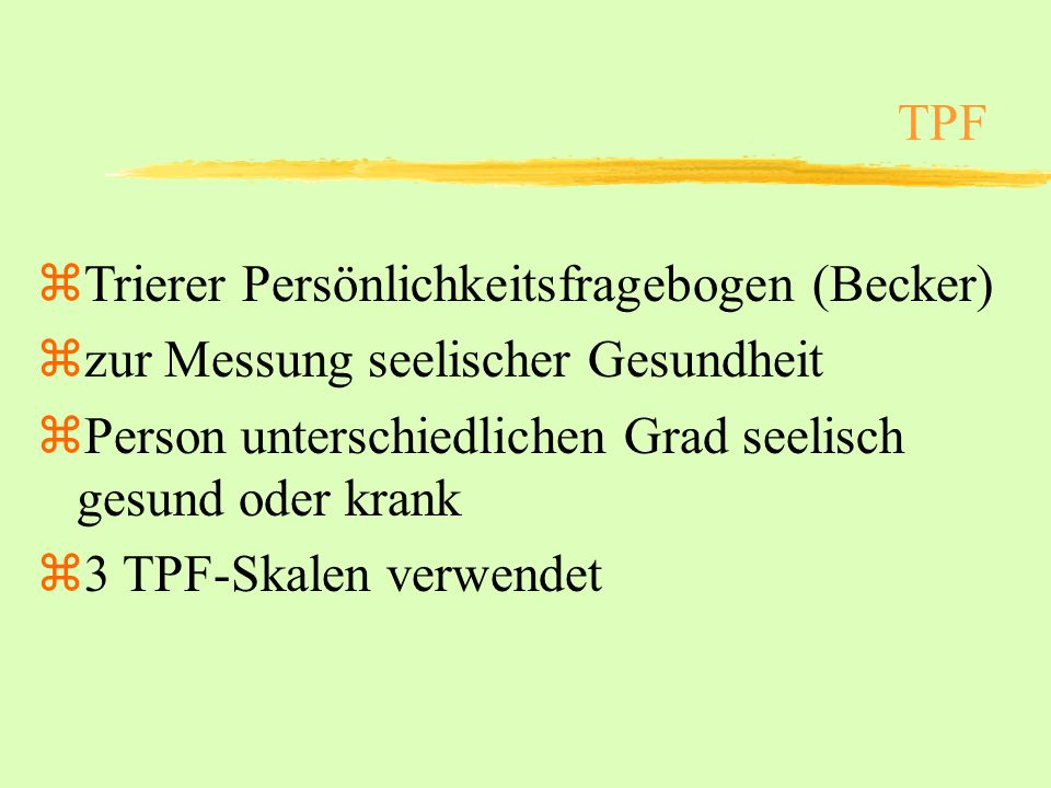 TPF Trierer Persönlichkeitsfragebogen (Becker) zur Messung seelischer Gesundheit. Person unterschiedlichen Grad seelisch gesund oder krank.