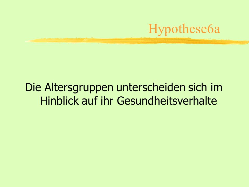 Hypothese6a Die Altersgruppen unterscheiden sich im Hinblick auf ihr Gesundheitsverhalte