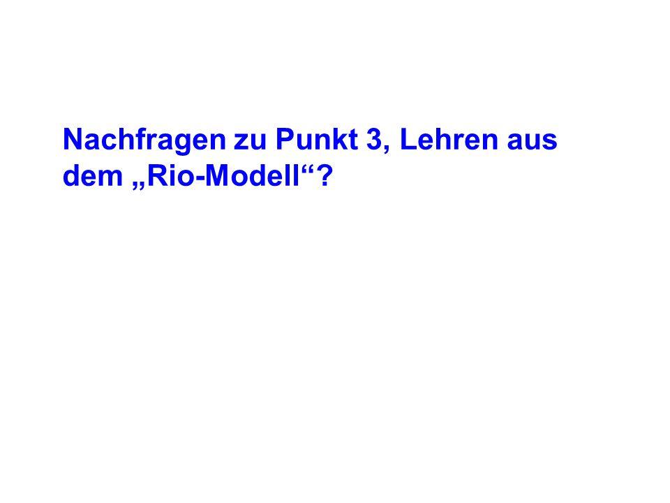"""Nachfragen zu Punkt 3, Lehren aus dem """"Rio-Modell"""