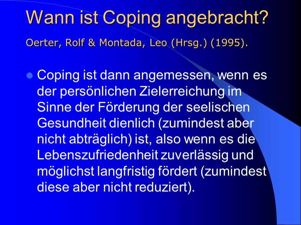Wann ist Coping angebracht Oerter, Rolf & Montada, Leo (Hrsg.) (1995).