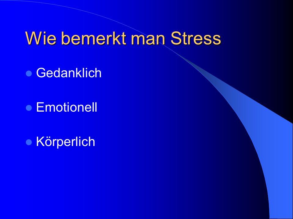 Wie bemerkt man Stress Gedanklich Emotionell Körperlich