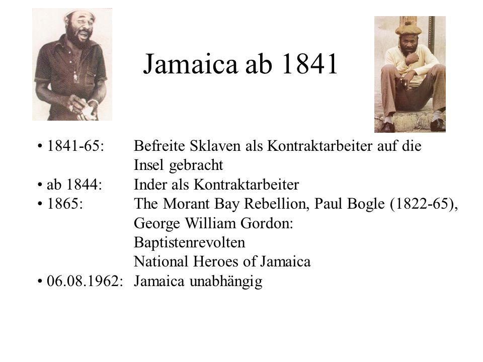 Jamaica ab 1841 1841-65: Befreite Sklaven als Kontraktarbeiter auf die Insel gebracht. ab 1844: Inder als Kontraktarbeiter.