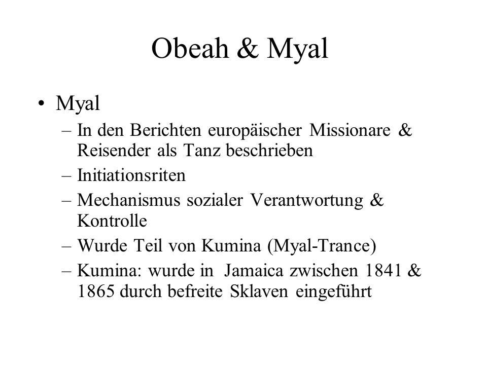 Obeah & Myal Myal. In den Berichten europäischer Missionare & Reisender als Tanz beschrieben. Initiationsriten.