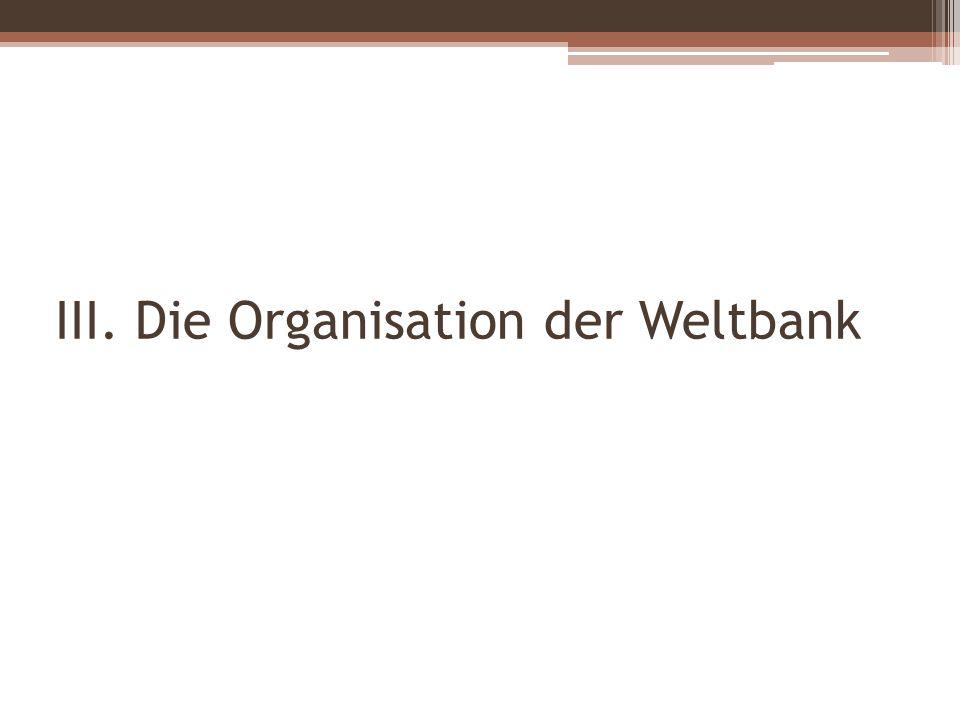 III. Die Organisation der Weltbank