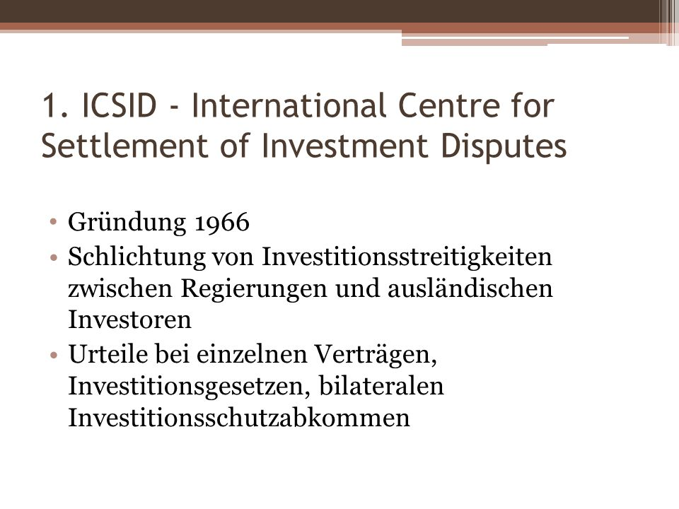 1. ICSID - International Centre for Settlement of Investment Disputes