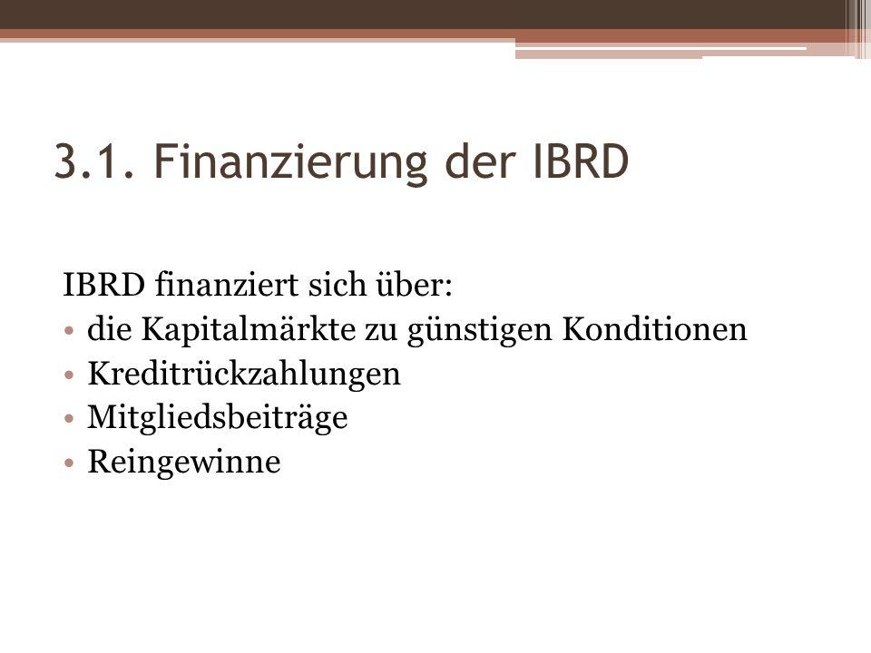 3.1. Finanzierung der IBRD IBRD finanziert sich über:
