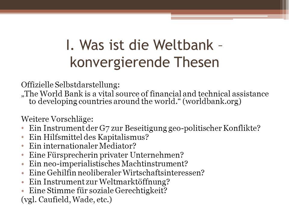 I. Was ist die Weltbank – konvergierende Thesen