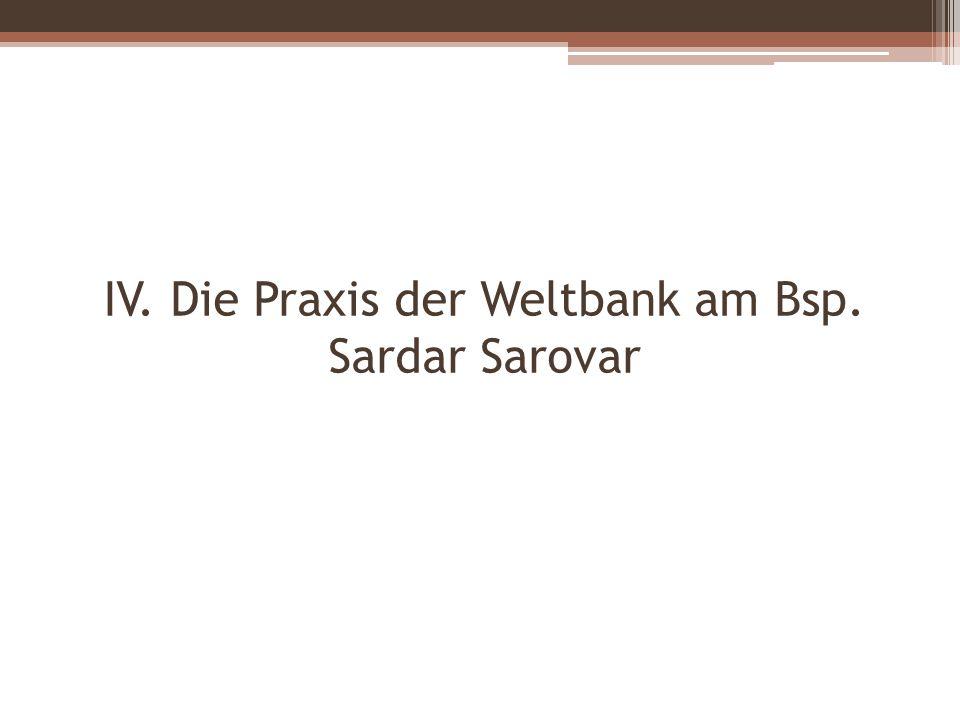 IV. Die Praxis der Weltbank am Bsp. Sardar Sarovar