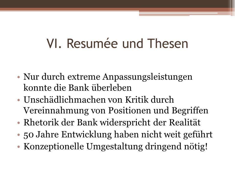 VI. Resumée und Thesen Nur durch extreme Anpassungsleistungen konnte die Bank überleben.