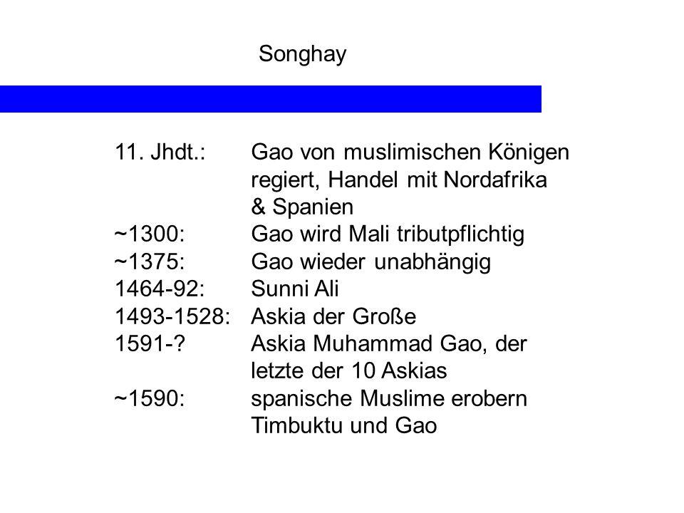 Songhay 11. Jhdt.: Gao von muslimischen Königen regiert, Handel mit Nordafrika & Spanien. ~1300: Gao wird Mali tributpflichtig.