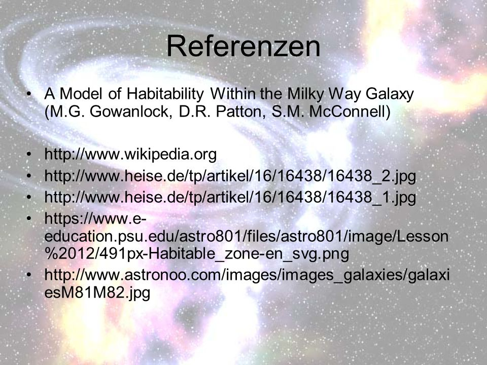 Referenzen A Model of Habitability Within the Milky Way Galaxy (M.G. Gowanlock, D.R. Patton, S.M. McConnell)